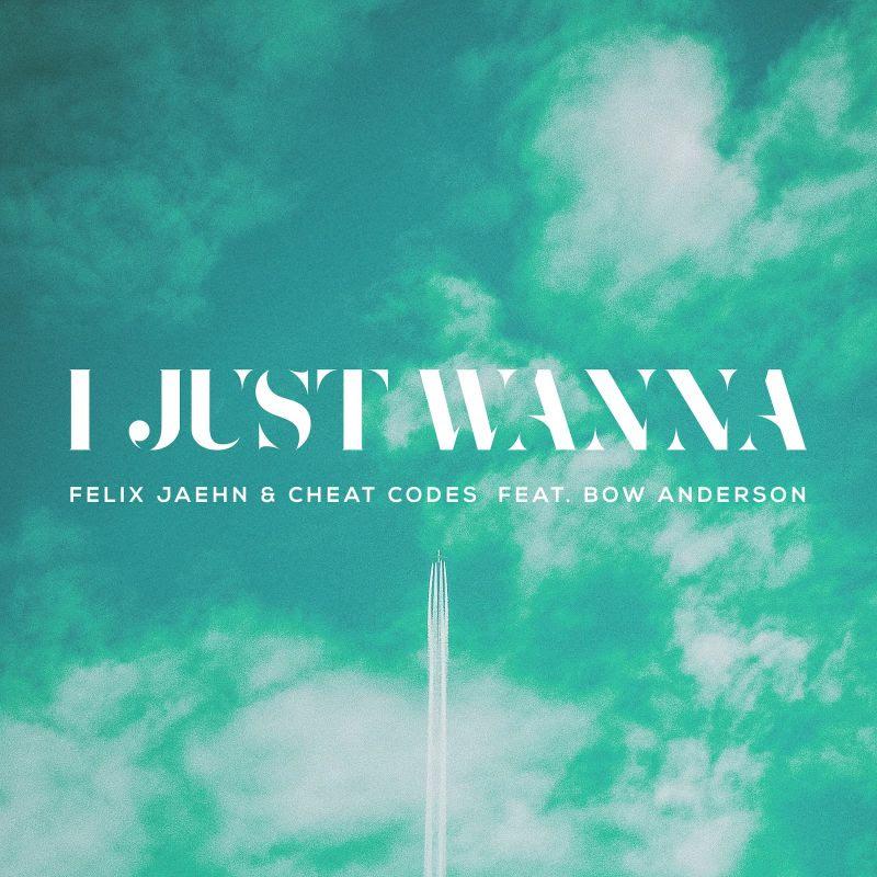 Felix Jaehn & Cheat Codes Feat. Bow Anderson - I just wanna